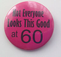 60th Birthday Badge - Not Everyone Looks This Good 50mm birthday gift PINK