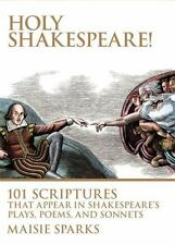 Holy Shakespeare! : 101 Scriptures That Appear in Shakespeare's Plays, Poems, a…