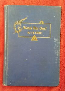 Watch This One! by J B Bobo.- Vintage Magic 1947 1st Ed - 124 Pages