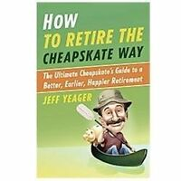 How to Retire the Cheapskate Way: The Ultimate Cheapskate's Guide to a Better, E