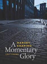 A MOMENTARY GLORY: LAST POEMS., Shapiro, Harvey (edit Norman Finkelstein)., Used