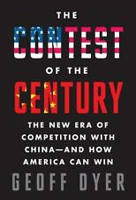 The Contest of the Century: The New Era of Competition with China--and How Ameri