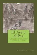 El Ave y el Pez : Ante el Fracaso Del Hombre, Seres Basicos Asumen la Defensa...
