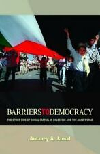 Barriers to Democracy: The Other Side of Social Capital in Palestine and the Ar