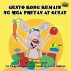 Gusto Kong Kumain Ng Mga Prutas At Gulay: I Love To Eat Fruits And Vegetabl...