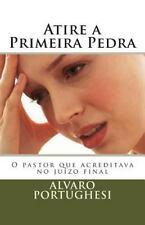 Atire a Primeira Pedra : O Pastor Que Acreditava No Juízo Final by Alvaro...