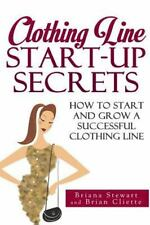 Clothing Line Start up Secrets : How to Start and Grow a Successful Clothing...