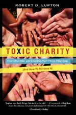 Toxic Charity: How Churches and Charities Hurt Those They Help, And How to Rever