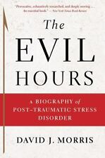 The Evil Hours : A Biography of Post-Traumatic Stress Disorder by David J....