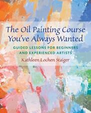 The Oil Painting Course You've Always Wanted: Guided Lessons for Beginners and E