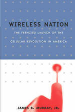NEW Wireless Nation: The Frenzied Launch Of The Cellular Revolution