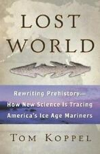 Lost World: Rewriting Prehistory---How New Science Is Tracing America's Ice Age