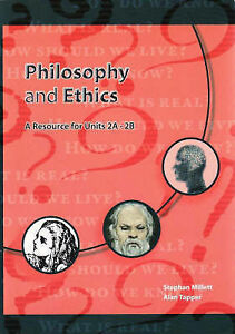 Philosophy and Ethics: a Resource for Units 2A-2B by Stephan Millett, Alan Tappe