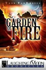 Garden of Fire : The Laughing Moon Chronicles by Todd VanHooser (2009,...