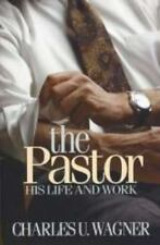 The Pastor: His Life and Work by Wagner, Charles U.