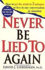 Never Be Lied to Again: How to Get the Truth In 5 Minutes Or Less In Any