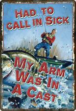 Had to Call in Sick My Arm Was in a Cast Metal Novelty Wall Decor Sign Fishing