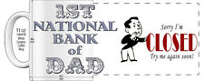 "1ST NATIONAL BANK OF DAD  - SORRY I'M CLOSED -  ""HIGH DETAILED"" IMAGE COFFEE MUG"