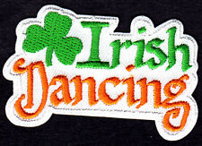 """IRISH DANCING"" - ST. PATRICK""S DAY - MUSIC - PARTY - IRON ON EMBROIDERED PATCH"