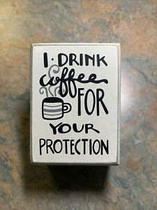 """""""I Drink Coffee for Your Protection"""" Sign - Primitives by Kathy"""
