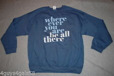 Womens SLATE BLUE Sweatshirt WHERE EVER YOU ARE BE ALL THERE Crew Neck XL 16-18