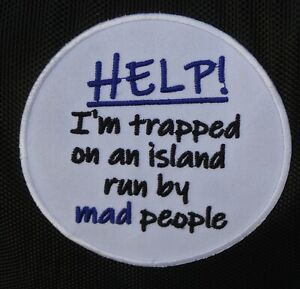 """""""Help! I'm trapped on an Island run by mad people"""" satirical iron on badge patch"""
