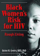Black Women's Risk for HIV: Rough Living (Haworth Psychosocial Issues of Hiv/Aid