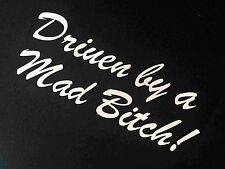 Driven by a Mad Bitch in White Auto Car Vinyl Graphics Removable Decal Sticker