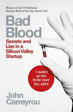 Bad Blood : Secrets and Lies in a Silicon Valley Startup By John Carreyrou