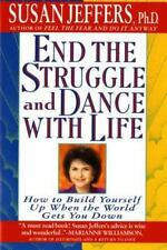 End the Struggle and Dance with Life : How to Build Yourself up When the.