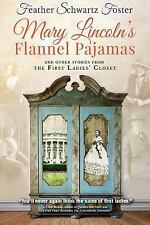 Mary Lincoln's Flannel Pajamas : And Other Stories from the First Ladies'...