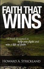 Faith That Wins : A Book That Will Help You Fight and Win the Life of Faith...