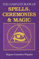 Complete Book of Spells, Ceremonies and Magic, Paperback by Gonzalez-Wippler,...