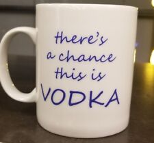 Paper Products Design There's A Chance There's Vodka In Here Porcelain Mug 15oz