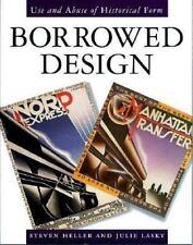 Borrowed Design : Use and Abuse of Historical Form by Steven Heller; Julie Lasky
