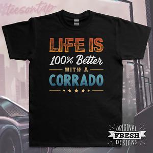 Life is 100% Better with a Corrado T-Shirt • Original Fresh Designs