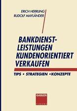 Bankdienstleistungen Kundenorientiert Verkaufen : Tips - Strategien -...