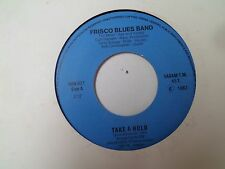"COLLECTOR  SP 7"" - FRISCO BLUES BAND - TAKE A HOLD - HAN821 PROMO - BELGIUM"