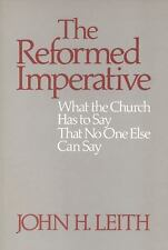 The Reformed Imperative : What the Church Has to Say That No One Else Can Say...