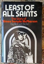 Least of All Saints, The Story of Aimee Semple McPherson, Robert Bahr 1st Ed HC