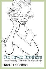 Dr. Joyce Brothers : The Founding Mother of TV Psychology by Kathleen Collins...
