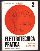 ELETTROTECNICA PRATICA MISURE ELETTRICHE Bandini Buti e Bertolini 1967 Delfino