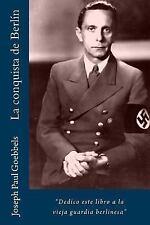 La Conquista de Berlín : Dedico Este Libro a la Vieja Guardia Berlinesa by...