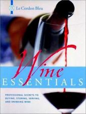 Le Cordon Bleu Wine Essentials: Professional Secrets to Buying, Storing,