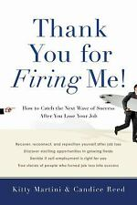 Thank You for Firing Me!: How to Catch the Next Wave of Success After You Lose Y