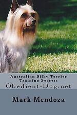 Australian Silky Terrier Training Secrets : Obedient-Dog. net by Mark Mendoza.