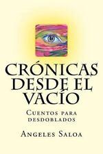Cronicas Desde el Vacio : Cuentos para Desdoblados by Angeles Saloa (2016,...