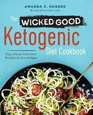 The Wicked Good Ketogenic Diet Cookbook: Easy, Whole Food Keto Recipes for Any B