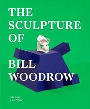 Sculpture of Bill Woodrow, Julia Kelly, New, Hardcover