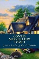 Contes Merveilleux Tome I by Jacob Ludwig Karl Grimm (2016, Paperback)